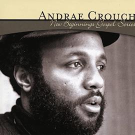Andrae Crouch - New Beginnings Gospel Series